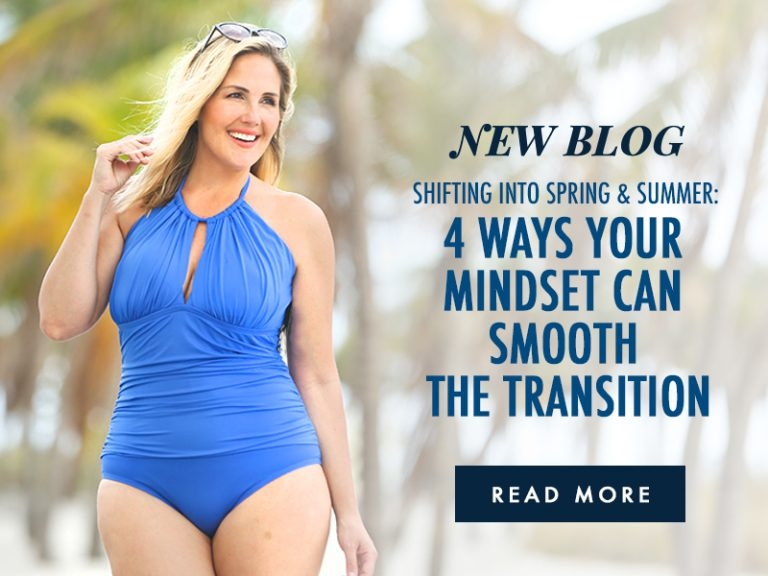 Shifting into Spring & Summer: 4 Ways Your Mindset Can Smooth the Transition