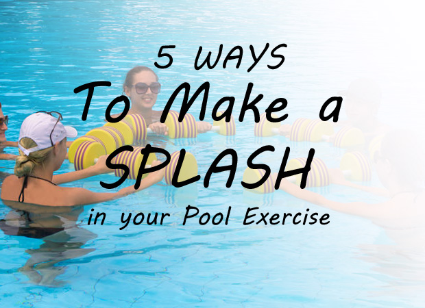5 Ways To Make A Splash In Your Pool Exercise